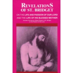 Revelations of St. Bridget on the Life and Passion of Our Lord and the Life of His Blessed Mother